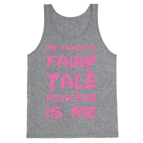 My Favorite Fairy Tale Princess Is Me Tank Top