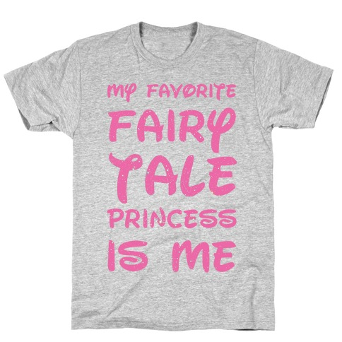 My Favorite Fairy Tale Princess Is Me T-Shirt
