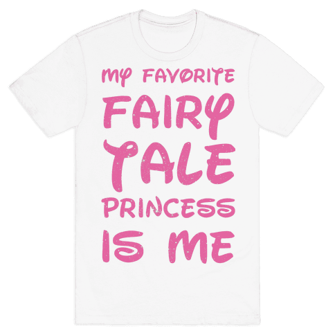 My Favorite Fairy Tale Princess Is Me Mens T-Shirt