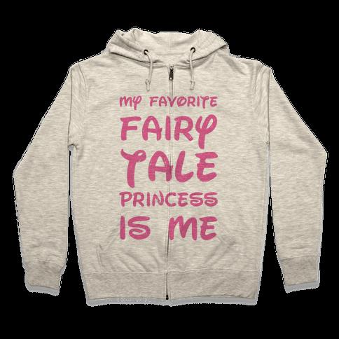 My Favorite Fairy Tale Princess Is Me Zip Hoodie