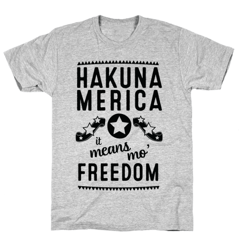 Hakuna Merica It Means Mo' Freedom Mens T-Shirt
