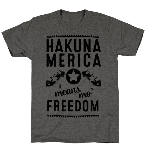 Hakuna Merica It Means Mo' Freedom