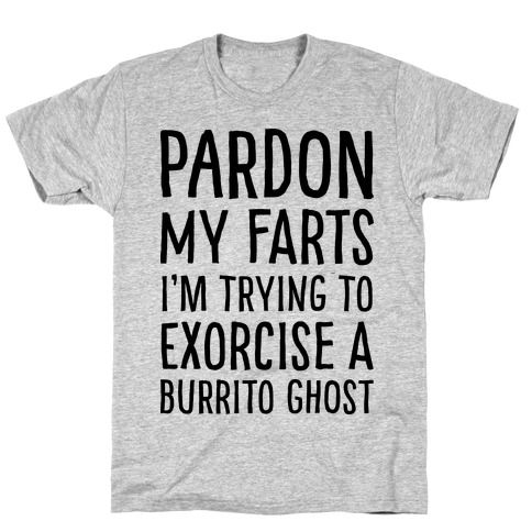 Pardon My Farts I'm Trying to Exorcise a Burrito Ghost T-Shirt