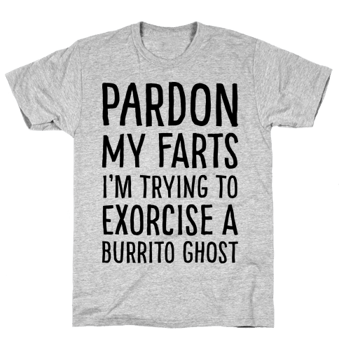 Pardon My Farts I'm Trying to Exorcise a Burrito Ghost Mens T-Shirt