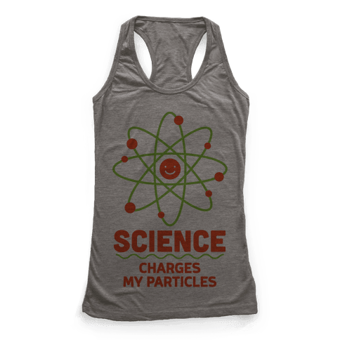Science Charges My Particles Racerback Tank Top