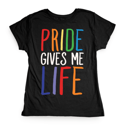 Pride Gives Me Life Womens T-Shirt