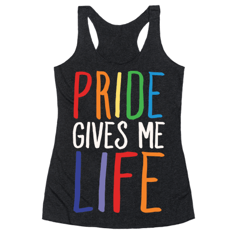 Pride Gives Me Life Racerback Tank Top