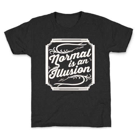 Normal Is An Illusion Kids T-Shirt