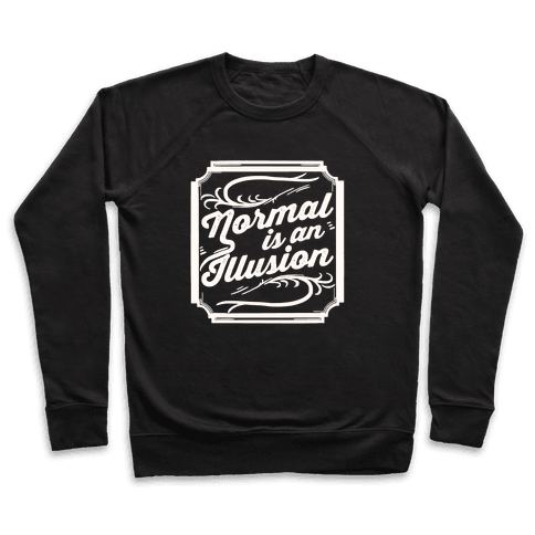 Normal Is An Illusion Pullover