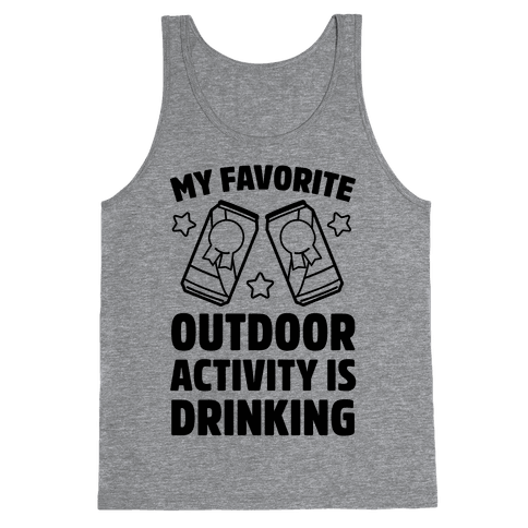 My Favorite Outdoor Activity Is Drinking Tank Top