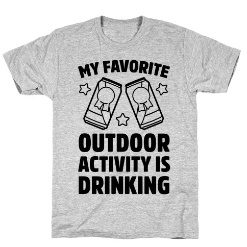 My Favorite Outdoor Activity Is Drinking Mens T-Shirt