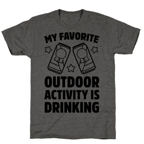 My Favorite Outdoor Activity Is Drinking