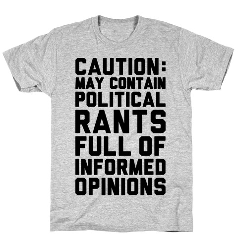 Caution: May Contain Political Rants Full of Informed Opinions T-Shirt
