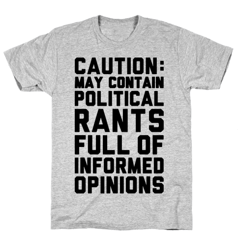 Caution: May Contain Political Rants Full of Informed Opinions Mens T-Shirt