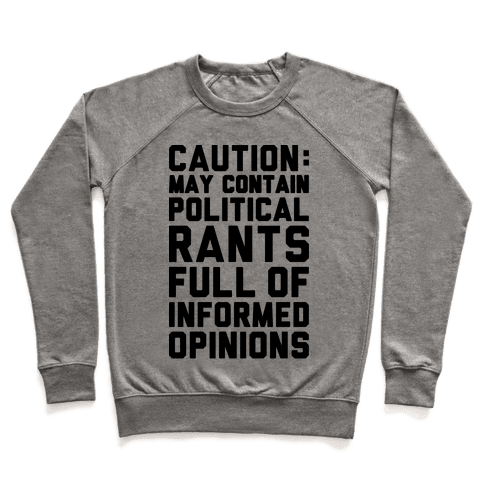 Caution: May Contain Political Rants Full of Informed Opinions Pullover