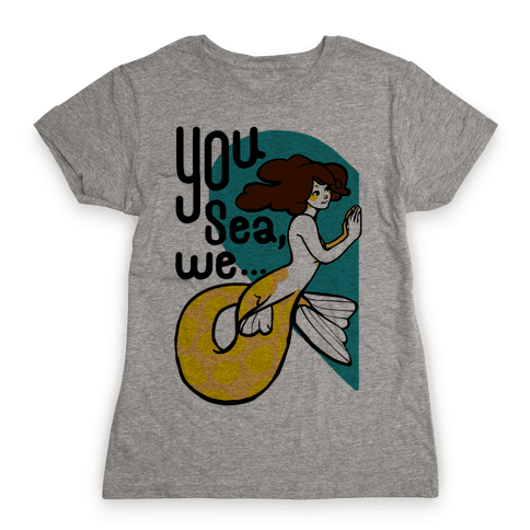 You Sea We ( part 1) Womens T-Shirt