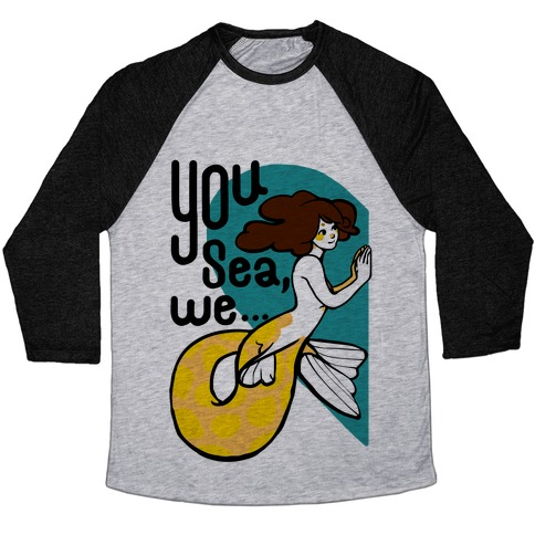 You Sea We ( part 1) Baseball Tee