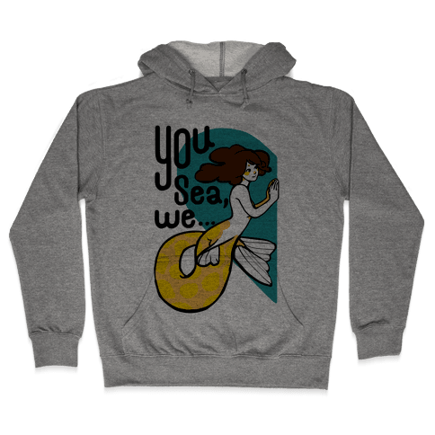 You Sea We ( part 1) Hooded Sweatshirt