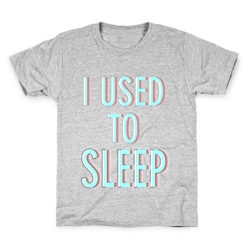I Used to Sleep Kids T-Shirt