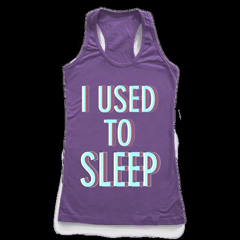I Used to Sleep Racerback Tank Top