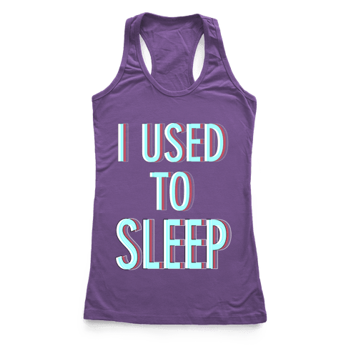 I Used to Sleep Racerback Tank Top