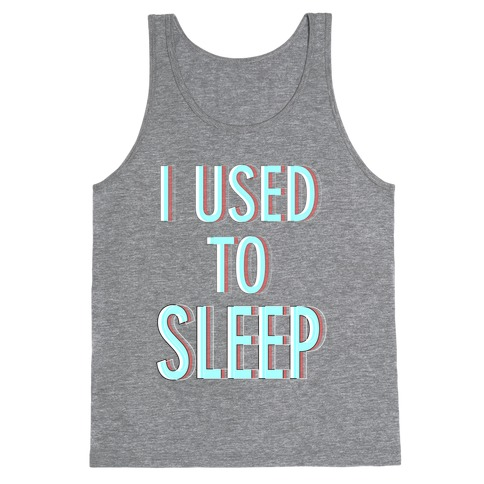 I Used to Sleep Tank Top