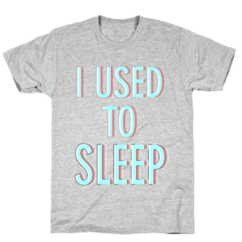 I Used to Sleep T-Shirt