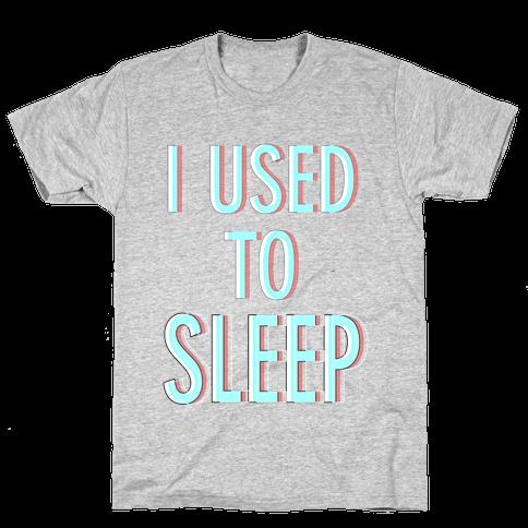 I Used to Sleep Mens T-Shirt