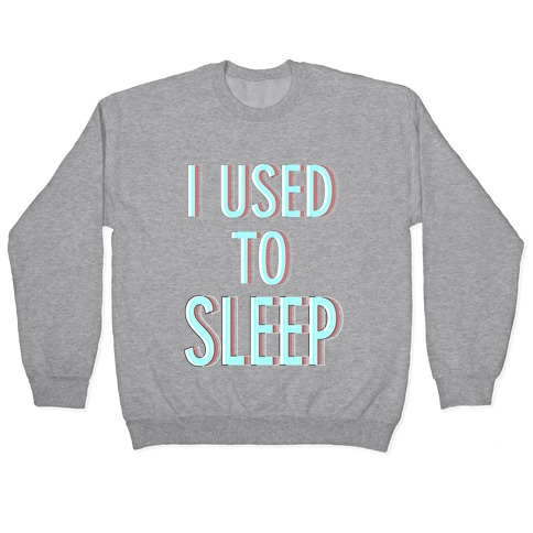 I Used to Sleep Pullover
