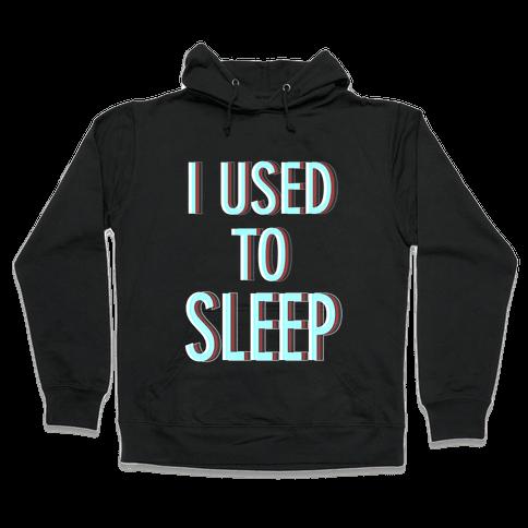 I Used to Sleep Hooded Sweatshirt