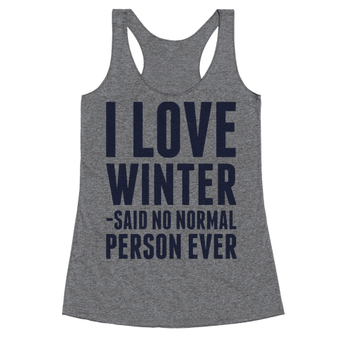 I Love Winter Said No Normal Person Ever Racerback Tank Top