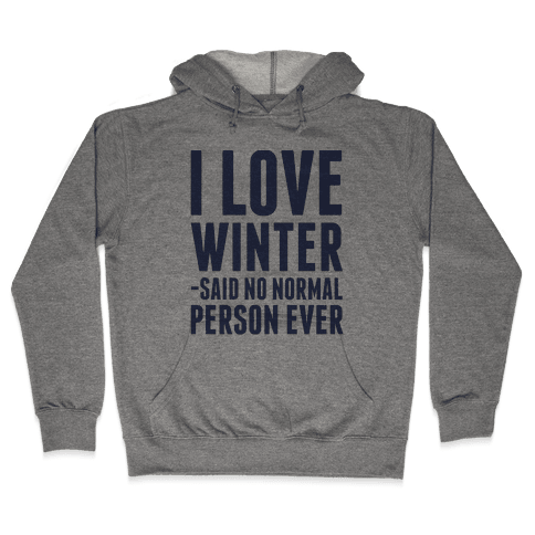 I Love Winter Said No Normal Person Ever Hooded Sweatshirt