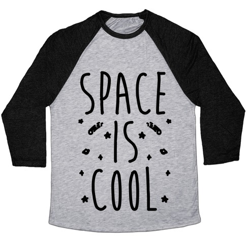 Space Is Cool Baseball Tee