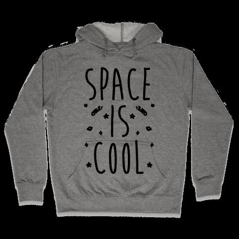 Space Is Cool Hooded Sweatshirt