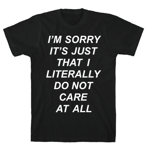 I Don't Care Mens T-Shirt