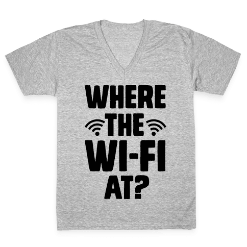Where The Wi-Fi At? V-Neck Tee Shirt