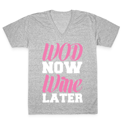 WOD Now Wine Later V-Neck Tee Shirt