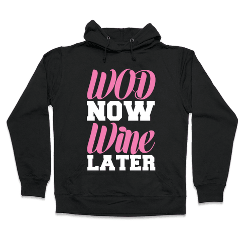 WOD Now Wine Later Hooded Sweatshirt