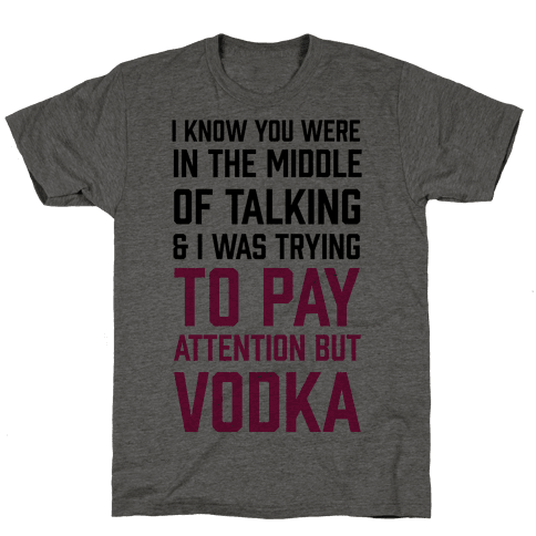 I Was Trying To Pay Attention But Vodka Mens T-Shirt