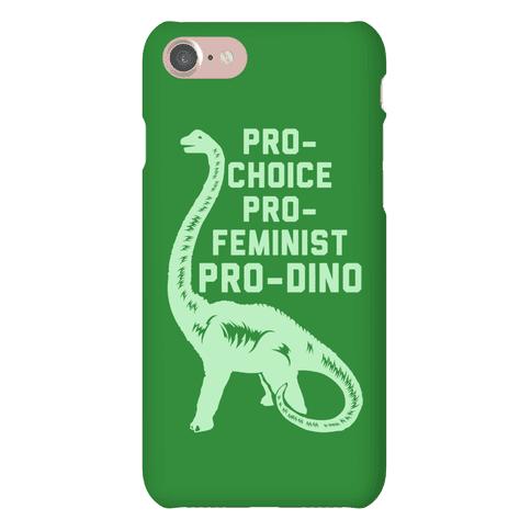 Pro-Choice Pro-Feminist Pro-Dino Phone Case