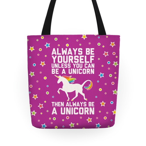 Always Be Yourself, Unless You Can Be A Unicorn Tote