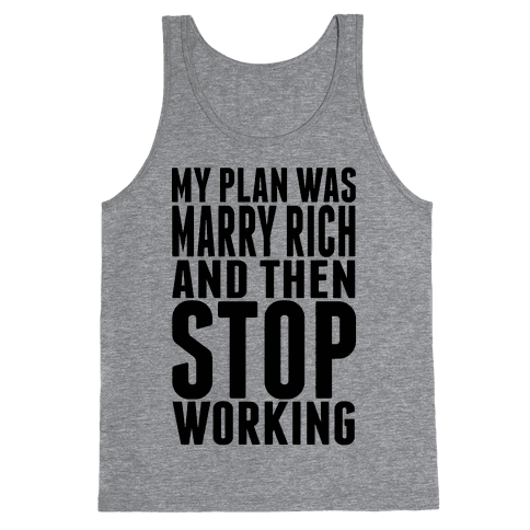 My Plan Was To Marry Rich And Then Stop Working Tank Top