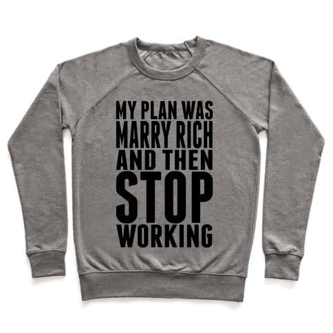 My Plan Was To Marry Rich And Then Stop Working Pullover