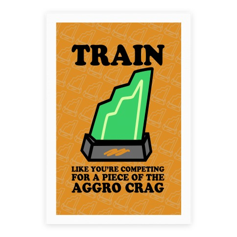 Train Like You're Competing for a Piece of the Aggro Crag Poster