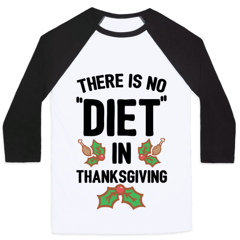 "There is No ""Diet"" in Thanksgiving Baseball Tee"