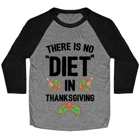 """There is No """"Diet"""" in Thanksgiving Baseball Tee"""