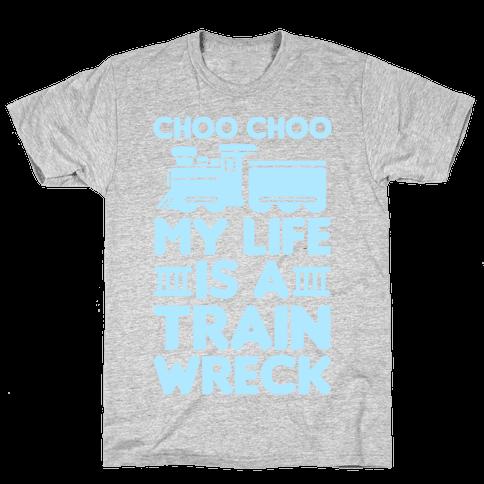 Choo Choo My Life Is A Trainwreck Mens T-Shirt