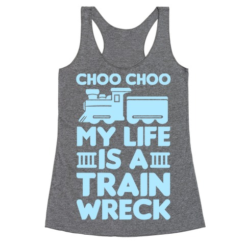 Choo Choo My Life Is A Trainwreck Racerback Tank Top