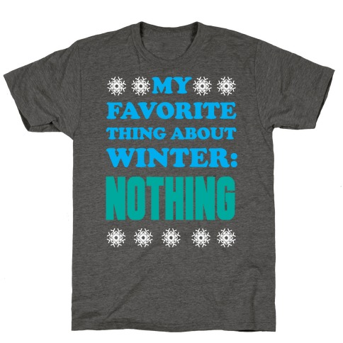 My Favorite Thing About Winter: Nothing T-Shirt