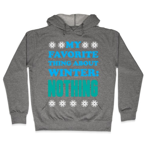 My Favorite Thing About Winter: Nothing Hooded Sweatshirt